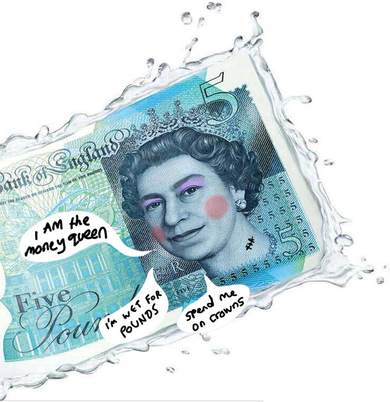 """A picture of the new banknote demontrating that it is waterproof, with the Queen saying """"I'm wet for pounds"""" and """"spend me on crowns"""""""